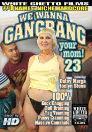 We Wanna Gang Bang Your Mom #23 DVD Cover