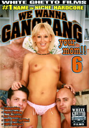 We Wanna Gangbang Your Mom #06 DVD Cover
