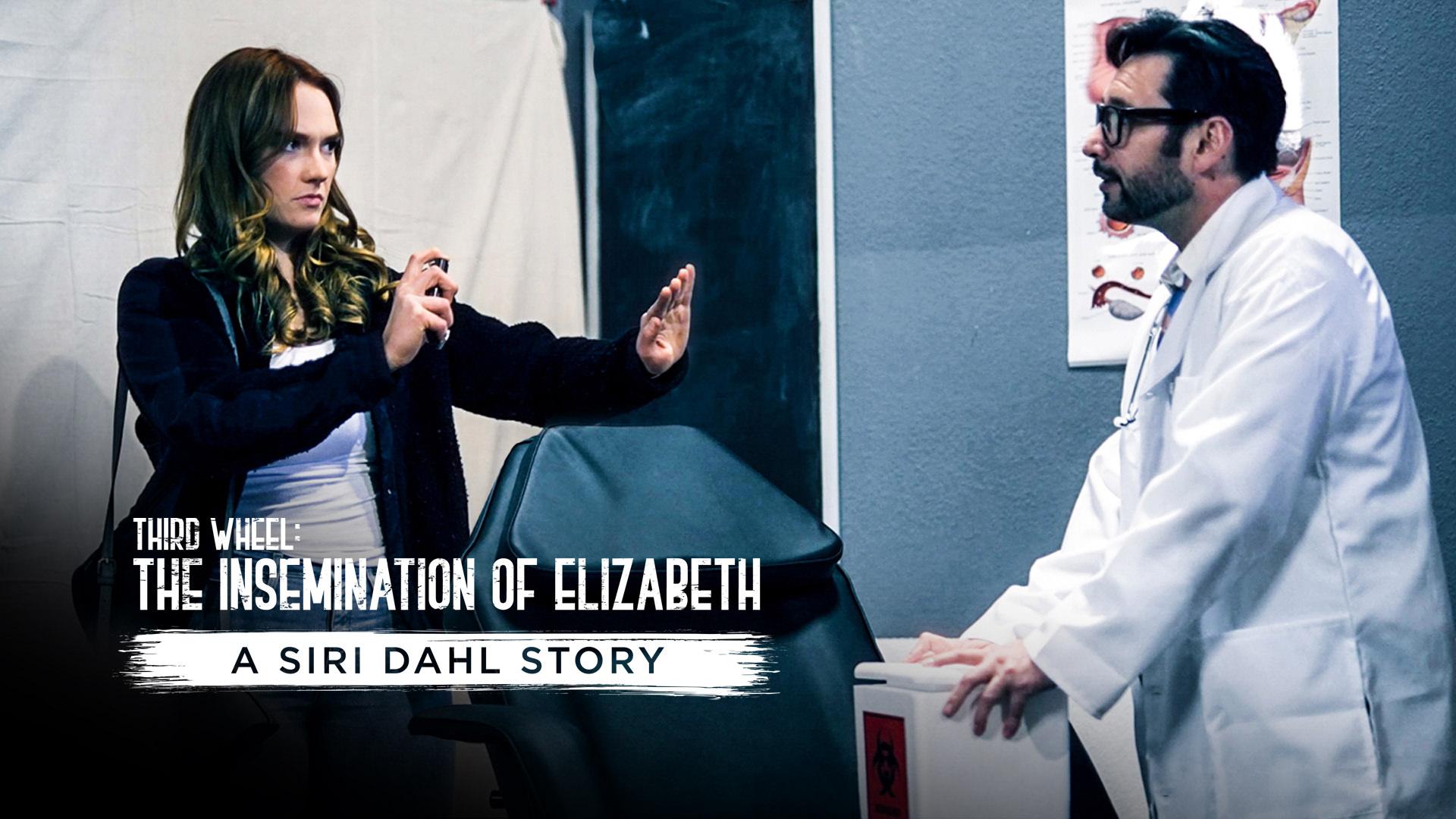 Third Wheel: The Insemination Of Elizabeth -  A Siri Dahl Story